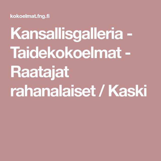 Kansallisgalleria - Taidekokoelmat - Raatajat rahanalaiset / Kaski