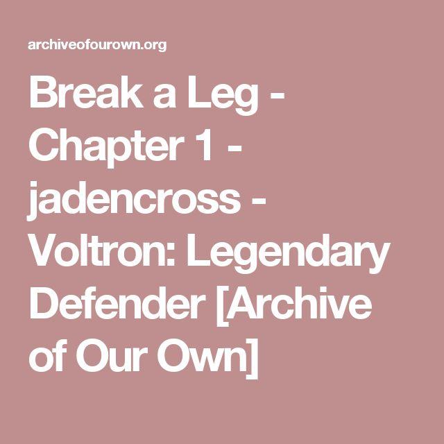 Break a Leg - Chapter 1 - jadencross - Voltron: Legendary Defender [Archive of Our Own]