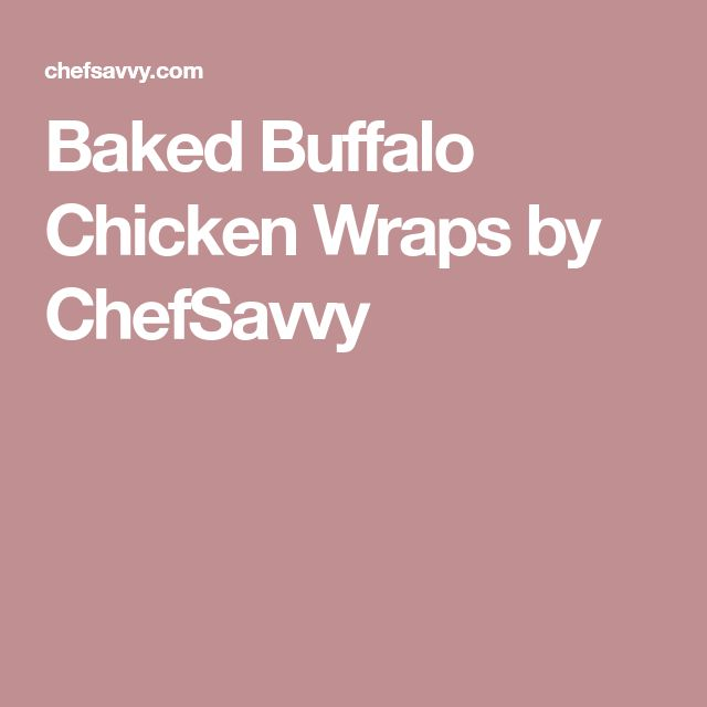 Baked Buffalo Chicken Wraps by ChefSavvy