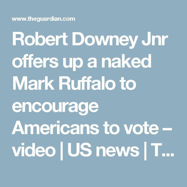 Robert Downey Jnr offers up a naked Mark Ruffalo to encourage Americans to vote – video | US news | The Guardian