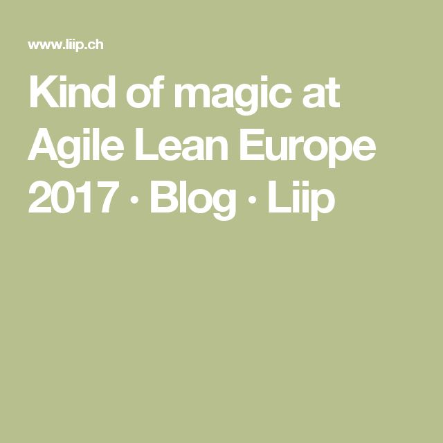 Kind of magic at Agile Lean Europe 2017 · Blog · Liip
