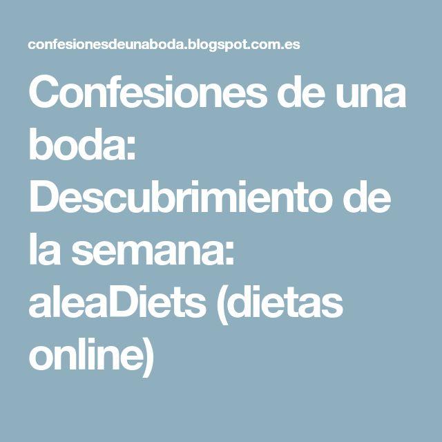 Confesiones de una boda: Descubrimiento de la semana: aleaDiets (dietas online)
