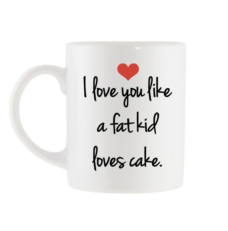 I love you like a fat kid loves cake,funny coffee mug,Valentine's Day,mens gifts #iloveyou #funny #coffeemug