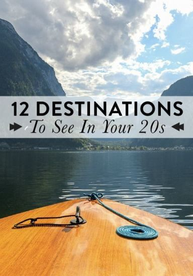 12 destinations to see in your 20s. Start today.