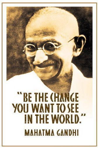 be-the-change-you-want-to-see-in-the-world.jpg (335×507)