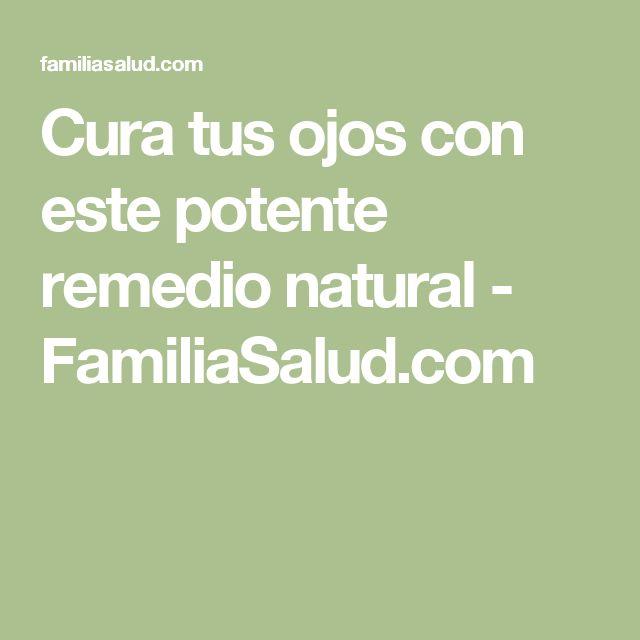 Cura tus ojos con este potente remedio natural - FamiliaSalud.com