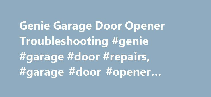 Genie Garage Door Opener Troubleshooting #genie #garage #door #repairs, #garage #door #opener #troubleshooting http://namibia.nef2.com/genie-garage-door-opener-troubleshooting-genie-garage-door-repairs-garage-door-opener-troubleshooting/  # FAQ: Troubleshooting Genie garage door opener products Troubleshoot any problems you may be having with your Genie garage door opener, including lights blinking, door reversing, remote issues and more. If your opener is made before 1993. please click here…