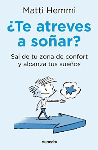 ¿Te atreves a soñar?: Sal de tu zona de confort y alcanza tus sueños de Matti Hemmi, http://www.amazon.com.mx/dp/B019D1ZG28/ref=cm_sw_r_pi_dp_5FvKwb1X3WT7R