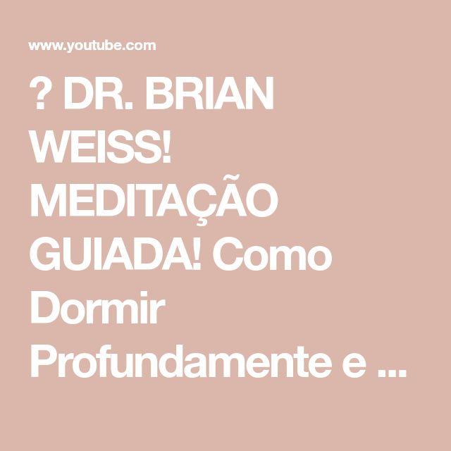 🎧  DR. BRIAN WEISS! MEDITAÇÃO GUIADA! Como Dormir Profundamente e Aliviar a Insônia! - YouTube