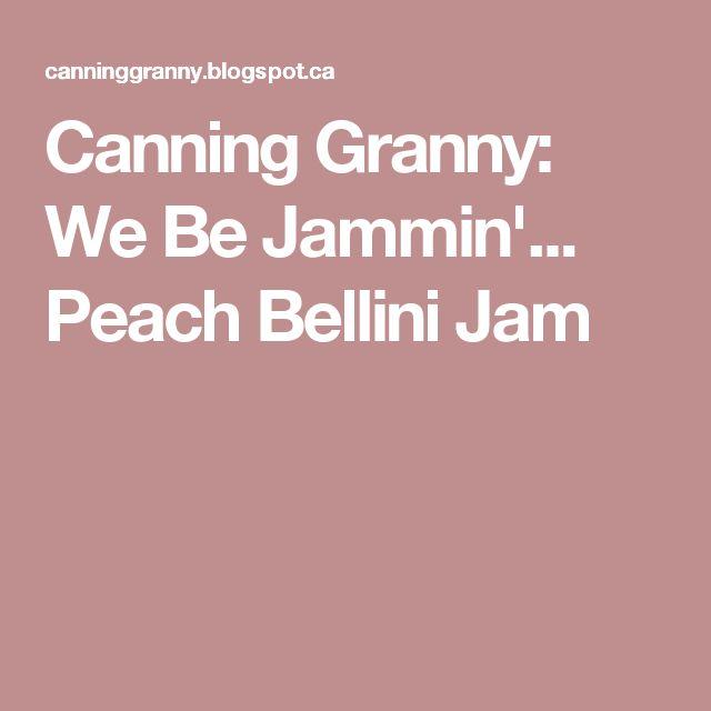Canning Granny: We Be Jammin'... Peach Bellini Jam