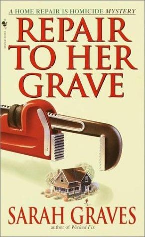Repair to Her Grave (2001) (The fourth book in the Home Repair is Homicide Mystery series) A novel by Sarah Graves