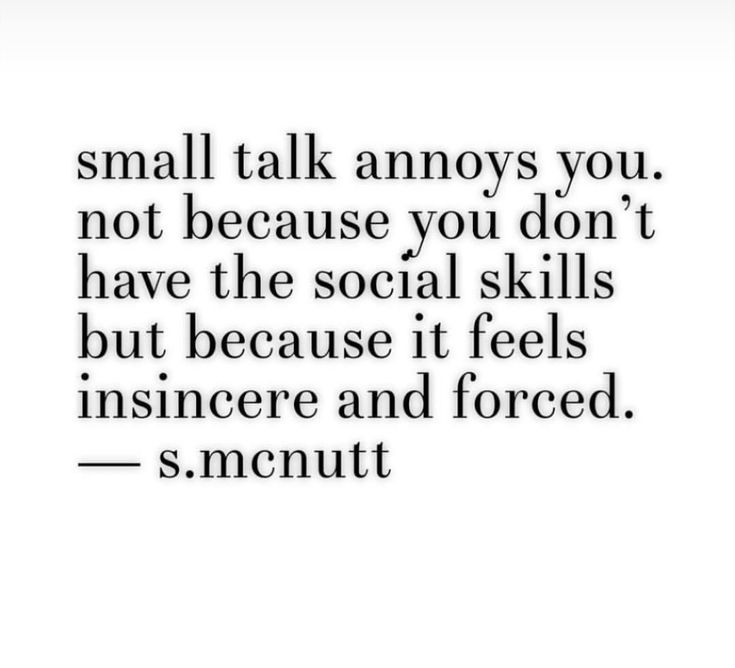 Small talk annoys you. Not because you don't have the social skills, but because it feels insincere and forced.
