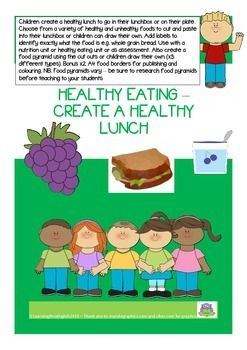 Children create a healthy lunch to go in their lunchbox or on their plate. Choose from a variety of healthy and unhealthy foods to cut and paste into their lunchbox (coloured or black and white to colour)  from egg to pizza, lollies to hot chips,  or children can draw their own.