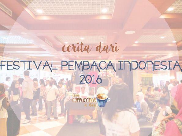 Two Cappuccinos A Day: Cerita Dari Festival Pembaca Indonesia 2016
