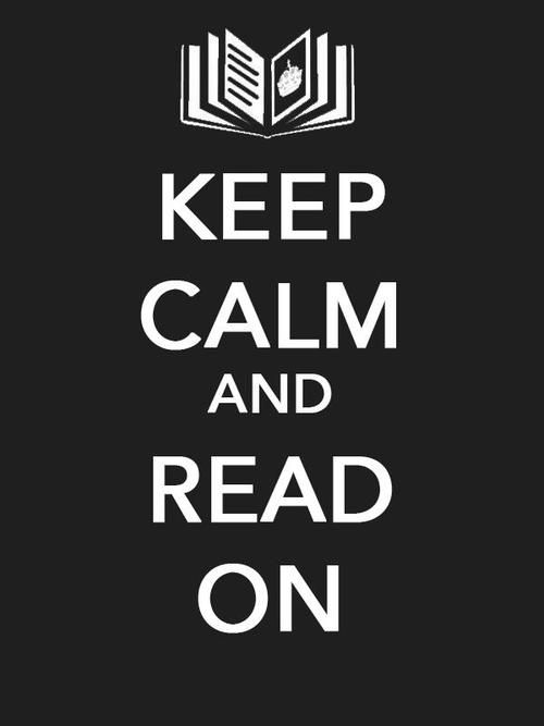 Keep Calm & Read On words for us to live by!