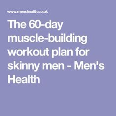 The 60-day muscle-building workout plan for skinny men - Men's Health