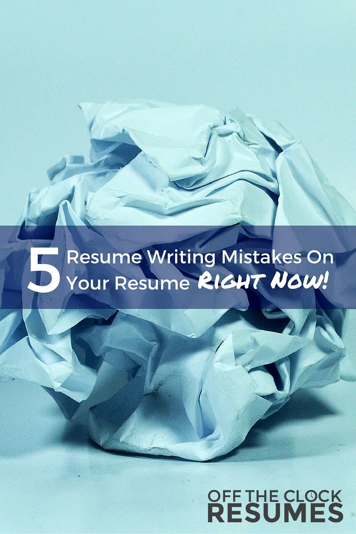 5 Resume Writing Mistakes On Your Resume