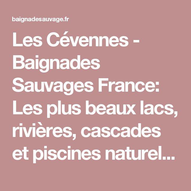 Les Cévennes - Baignades Sauvages France: Les plus beaux lacs, rivières…