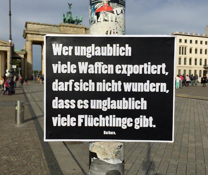 Wer unglaublich viele Waffen exportiert, darf sich nicht wundern, dass es unglaublich viele Flüchtlinge gibt.