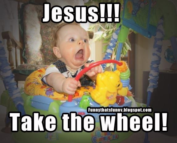 20 Hilarious Jesus Take The Wheel Memes That Ll Surely Put A Smile On Your Face Sayingimages Com Funny Baby Memes Funny Babies Baby Memes