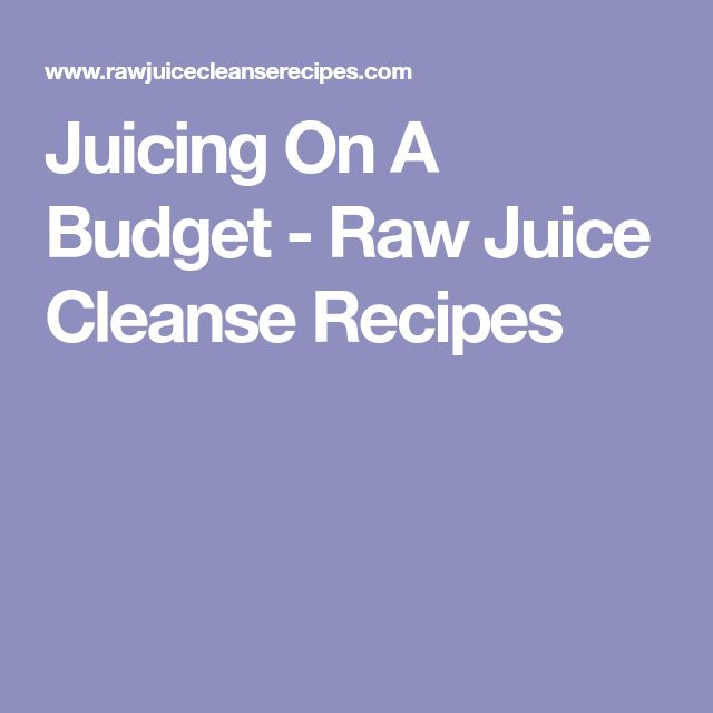 Juicing On A Budget - Raw Juice Cleanse Recipes