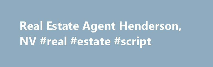 Real Estate Agent Henderson, NV #real #estate #script http://realestate.remmont.com/real-estate-agent-henderson-nv-real-estate-script/  #henderson nv real estate # Randy Bell – Realty One Group SUMMARY Real Estate Agent in Henderson, NV To make sure that you will have access to the choices and...The post Real Estate Agent Henderson, NV #real #estate #script appeared first on Real Estate.