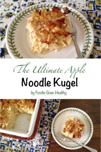 The Utimate Apple Noodle Kugel by Foodie Goes Healthy: after decades of trying different kugels and tweaking them, this recipe combines the best of all worlds.