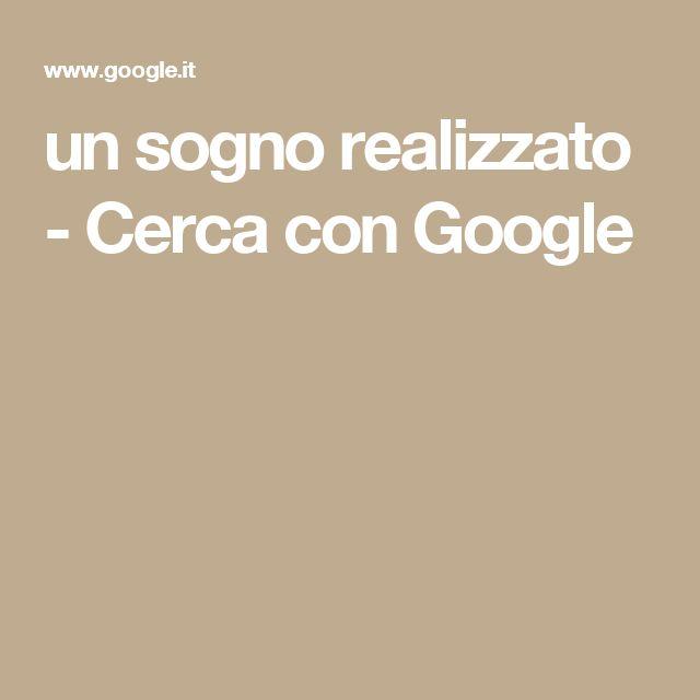 un sogno  realizzato - Cerca con Google