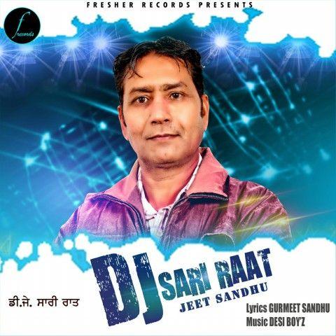 Dj Sari Raat Mp3 Song Singer Jeet Sandhu Latest New Punjabi Song 2018 Best Punjabi Songs Top 10 Songs On Mr Jatt Dj Com New Punjabi S Mp3 Song Songs Singer