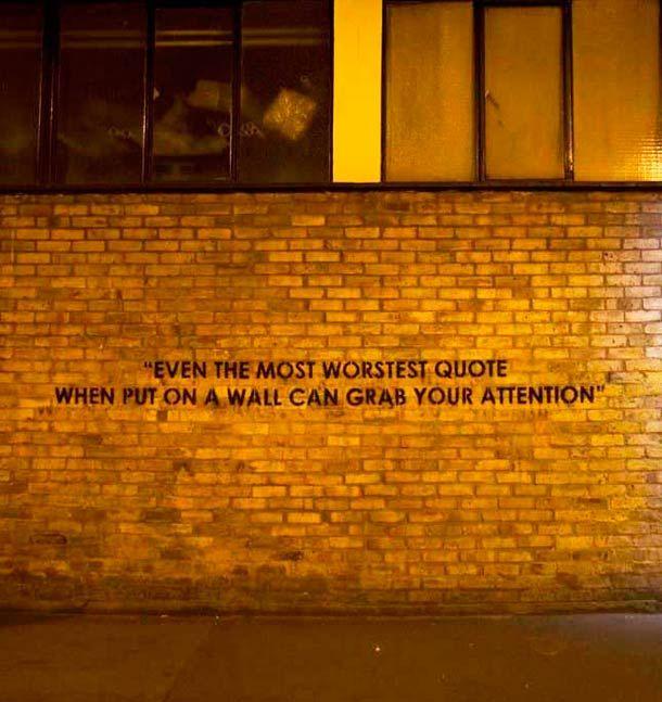 """"""" Même le plus mauvais des slogans, une fois mis sur un mur, il attirera votre attention."""""""