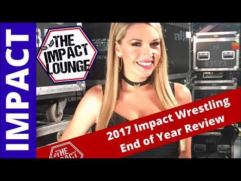 2017 Impact Wrestling - End of Year Review | The Impact Lounge