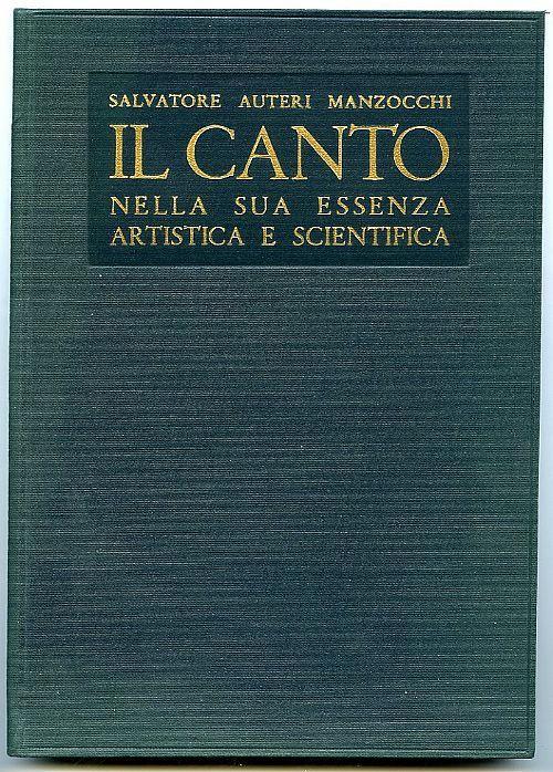 Il canto nella sua essenza artistica e scientifica-S.A. Manzocchi. 1936 Zanichelli. 115 pp con immagini in bianco e nero, 17,5x25 cm, copertina rigida. Ottimo stato.