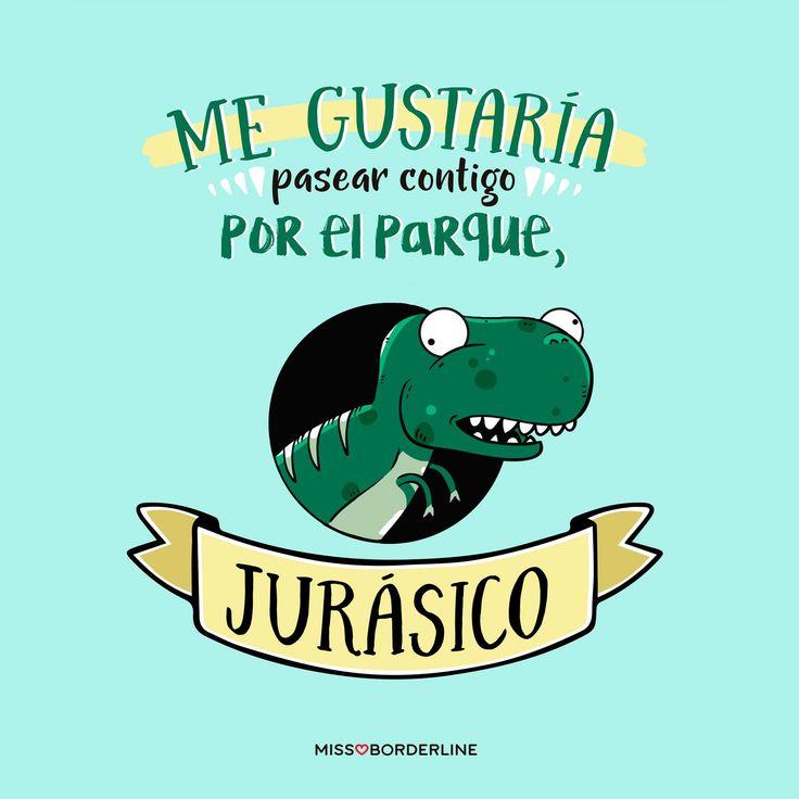 Me gustaría pasear contigo por el parque, Jurásico. #funny #quotes #humor #graciosas