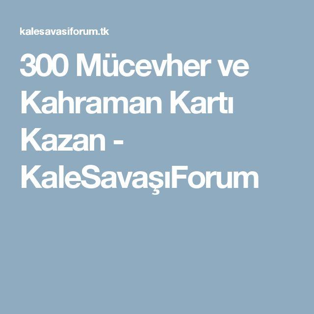 300 Mücevher ve Kahraman Kartı Kazan  - KaleSavaşıForum