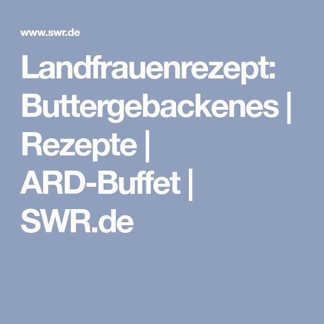 Landfrauenrezept: Buttergebackenes   Rezepte   ARD-Buffet   SWR.de