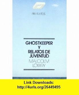 Ghostkeeper y relatos de juventud (9788485081196) Malcolm Lowry , ISBN-10: 8485081196  , ISBN-13: 978-8485081196 ,  , tutorials , pdf , ebook , torrent , downloads , rapidshare , filesonic , hotfile , megaupload , fileserve