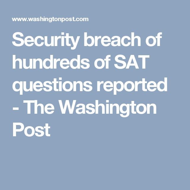 Security breach of hundreds of SAT questions reported - The Washington Post