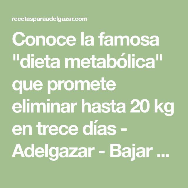 """Conoce la famosa """"dieta metabólica"""" que promete eliminar hasta 20 kg en trece días - Adelgazar - Bajar de Peso"""