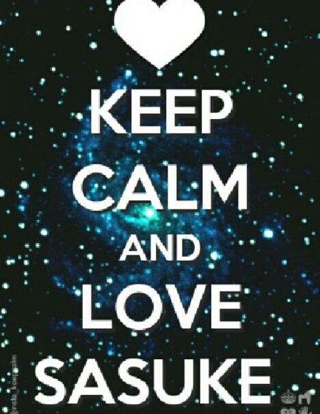 Keep Calm And Love Sasuke