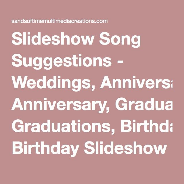 Slideshow Song Suggestions - Weddings, Anniversary, Graduations, Birthday Slideshow Songs. Sands of Time...