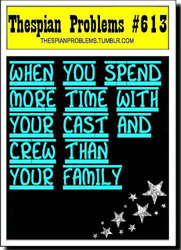 Your cast becomes like your family, most of the time.