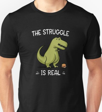 BUY NOW this design on Moon Ape #redbubble store:T-Rex The Struggle Is Real Funny Dinosaur T-Shirt #dinosaurlover #dinosaurshirt #dinosaurgift #moonapetees #dinosaurparty