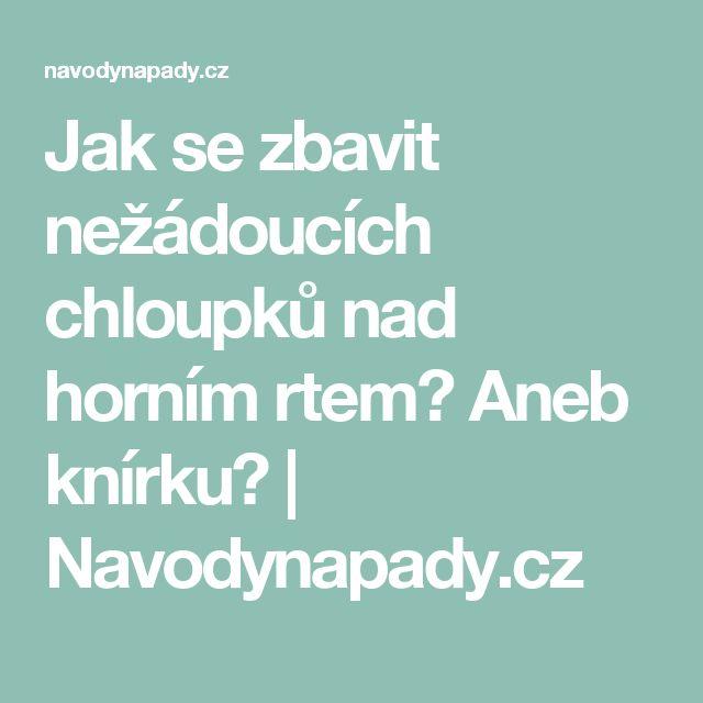 Jak se zbavit nežádoucích chloupků nad horním rtem? Aneb knírku? | Navodynapady.cz