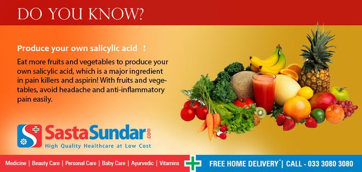 Produce your own salicylic acid!  Eat more fruits and vegetables to produce your own salicylic acid, which is a major ingredient in pain killers and aspirin! With fruits and vegetables, avoid headache and anti-inflammatory pain easily.
