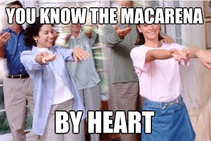You're A 90's Kid if...you know the Macarena by heart. I reluctantly admit to learning this dance in college.