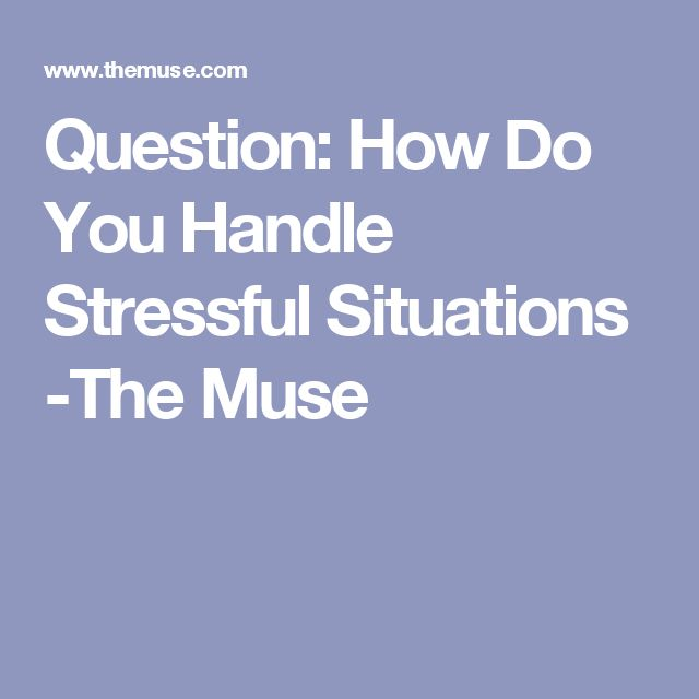 Question: How Do You Handle Stressful Situations -The Muse