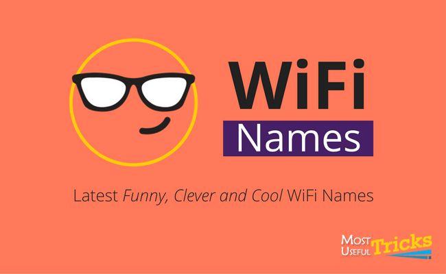 Awesome WiFi Names: http://mostusefultricks.com/awesome-wifi-names