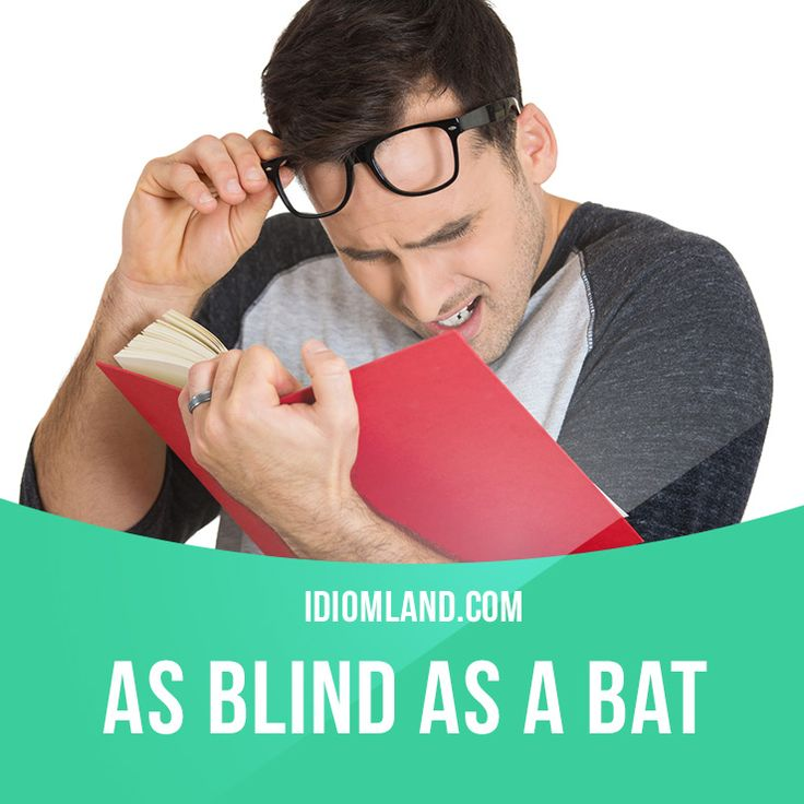 """""""As blind as a bat"""" means """"unable to see well"""". Example: I'm as blind as a bat without my glasses."""