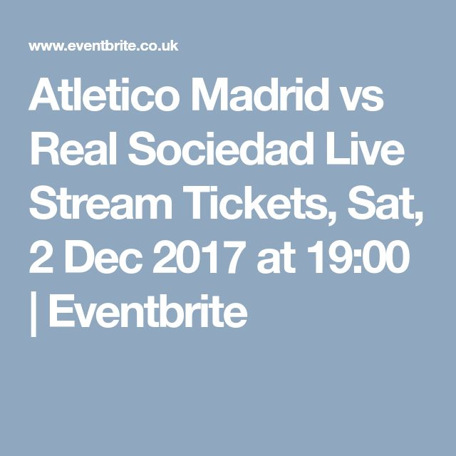 Atletico Madrid vs Real Sociedad Live Stream Tickets, Sat, 2 Dec 2017 at 19:00 | Eventbrite