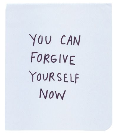 you can forgive yourself now.